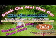 Xem HOT Nhạc Sống DJ 2016 Liên Khúc Nonstop Organ Remix Hay Nhất Mọi Thời Đại VOL 4