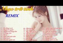 Xem Nhạc trữ tình remix hay nhất 2016, Liên khúc nhạc vàng remix chọn lọc
