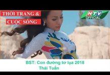 Xem THỜI TRANG CUỘC SỐNG 2018 ❀ Kỳ 30 | Con đường tơ lụa #HTV 3DD