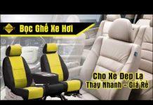 Xem Giá bán bọc áo ghế xe hơi ô tô cao cấp rẻ ở tphcm