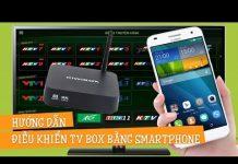 Xem Hướng dẫn điều khiển Android TV BOX bằng Smartphone