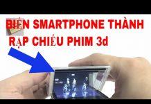 Xem ĐTC – Biến điện thoại thành rạp chiếu phim 3D sống động