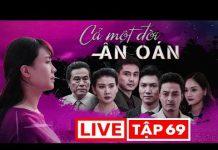 Xem [TRỰC TIẾP] Cả Một Đời Ân Oán Tập 69 (Bản Đẹp)   Phim Việt Nam PHVN