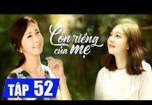 Xem Con riêng của mẹ Tập 52, phim Hàn Quốc lồng tiếng