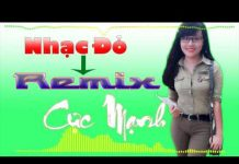 Xem Nhạc Đỏ Remix Hay Nhất – Liên Khúc Nhạc Đỏ DJ Cực Mạnh Hay Nhất 2017  Hát Mãi Khúc Quân Hành