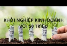 Xem KHỞI NGHIỆP KINH DOANH VỚI 50 TRIỆU