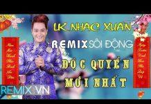 Xem Nhạc Xuân – Liên Khúc Nhạc Xuân Remix Mới Nhất – LK Nhạc Tết | Việt Mix – Remix vn