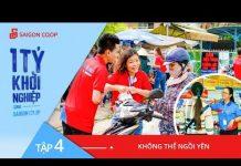 Xem 1 Tỷ Khởi Nghiệp Cùng Saigon Co.op – Tập 4 [Full HD]
