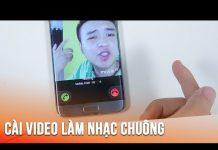 Xem Cách cài video làm nhạc chuông cho điện thoại Android cực đơn giản