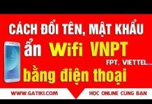Xem CÁCH ĐỔI MẬT KHẨU WIFI BẰNG ĐIỆN THOẠI – Đổi tên wifi, ẩn tên wifi mạng VNPT, FPT, VIETTEL