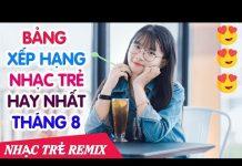 Xem Nhạc Hot Việt Tháng 8/2017 – Bảng Xếp Hạng Nhạc Trẻ Hay Nhất Tháng 8 2017 P4