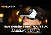 Xem VnReview – Trải nghiệm Samsung Gear VR: Kính thực tế ảo tốt nhất cho di động hiện nay