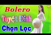 Xem LK Nhạc Trữ Tình Bolero Tuyệt Đỉnh Chọn Lọc Hay Nhất Trong Tháng