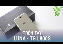 Xem Vật Vờ| Mở hộp & đánh giá nhanh Luna (TG-L800S): iPhone 6 của Hàn Quốc