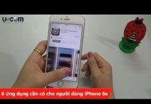 Xem 6 ứng dụng cần có cho người dùng iPhone 6s