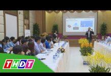 Xem Đồng Tháp: Kết nối khởi nghiệp công nghệ và nông nghiệp | THDT