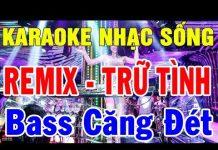 Xem Karaoke Liên Khúc Remix Nhạc Vàng Trữ Tình | Nhạc Sống karaoke Remix Bass Căng Đét | Trọng Hiếu