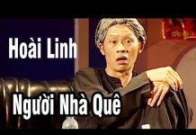 """Xem Hài Hoài Linh – Hài Kịch """" Người Nhà Quê """" – Hài Hoài Linh, Thái Hòa, Chí Tài 2018"""