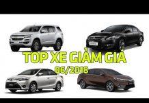 Xem Những mẫu xe ô tô đang giảm giá mạnh đầu tháng 6/2018   Tin Xe Hơi