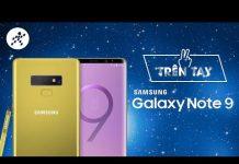 Xem Trên tay Samsung Galaxy Note 9: Siêu phẩm của tương lai đây rồi (thuyết minh)
