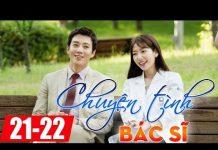 Xem Chuyện tình bác sĩ Tập 21+ Tập 22, phim Hàn Quốc chọn lọc 2017 lồng tiếng