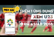 Xem Thêm ứng dụng xem U23 đá ASIAD 2018 trên điện thoại  cực đơn giản, bạn hãy thử