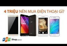 Xem FPT Shop – 4 triệu đồng nên mua điện thoại gì?