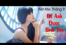 Xem Nhạc Trẻ Remix Hay Nhất Tháng 9 2017 – Liên Khúc Việt Mix Mới Nhất – Nhạc Trẻ Tuyển Chọn 2017 P4