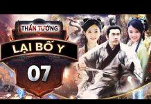 Xem Phim Bộ Trung Quốc Hay Nhất | THẦN TƯỚNG LẠI BỐ Y – Tập 07 | PhimTv