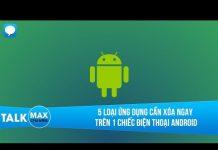 Xem 5 loại ứng dụng cần xóa ngay trên 1 chiếc điện thoại Android mới mua