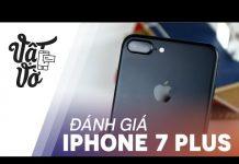 Xem Vật Vờ| Đánh giá chi tiết iPhone 7 Plus