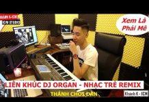 Xem Liên Khúc Dj Organ – Nhạc Trẻ Remix | Lên Cung Trăng Cùng Thánh Chơi Đàn K-ICM