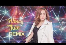 Xem Wendy Thảo Remix 2018 – Liên Khúc Nhạc Trẻ Remix Hay Nhất Wendy Thảo 2018 – Đừng Xa Tôi Remix