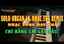 Xem LK Organ Solo | Liên Khúc Nhạc Trẻ Remix | Chỉ Bằng Cái Gật Đầu DJ  | Samler S970