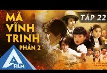 Xem Mã Vĩnh Trinh Phần 2 Tập 22 – Phim Võ Thuật Hành Động Hay | AFILM