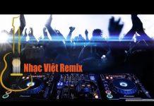 Xem Liên Khúc Nhạc Trẻ Remix Hay Nhất Tháng 5 2016 – LK Nhạc Trẻ Remix – Lk nhac tre remix 2015(P1)