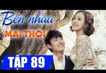 Xem Bên nhau mãi thôi Tập 89, phim Hàn Quốc lồng tiếng cực hay