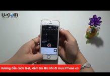 Xem Hướng dẫn cách test, kiểm tra Mic khi đi mua iPhone cũ