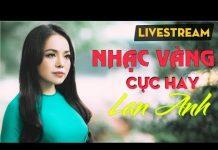 Xem [Live 24/7] Nhạc Vàng Xưa Hay Tê Tái _ LK Nhạc Vàng Trữ Tình Hay Nhất 2018 _ Giọng Ca Vàng Lan Anh