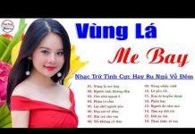 Xem Vùng Lá Me Bay – Nhạc Bolero 2018 – LK Nhạc Vàng Trữ Tình Chọn Lọc Hay Nhất