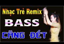 Xem Liên Khúc Nhạc Sống DJ Remix Cực Mạnh | Nhạc Trẻ Remix Mới Hay Nhất 2018 | Bass Căng Đét Vol3