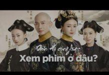 Xem Xem phim 'Diên Hi công lược' ở đâu khi đã ngừng chiếu online hoàn toàn ở Việt Nam?