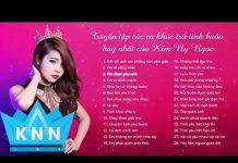 Xem Tuyển tập nhạc buồn thất tình hay nhất    Kim Ny Ngọc