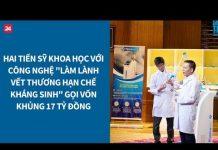 Xem Shark Tank VN tập 7: Tiến sỹ khoa học gọi vốn khủng 17 tỷ đồng  VTV24