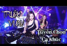 Xem Nhạc Trẻ Remix Hay Nhất 2018 – Nonstop Việt Mix – LK Nhạc Trẻ Chọn Lọc Hay Nhất Tháng 8 2018 #4