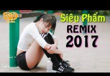 Xem Nonstop – Việt Mix 2017 | lk nhạc trẻ hay nhất 2017 | Nhạc Remix Tuyển Chọn 2017 | #Nhạc Remix