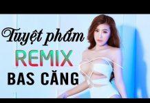 Xem Nonstop Việt Mix – Nhạc Trẻ Remix 2018 l Liên Khúc Nhạc Trẻ Remix Hay Nhất 2018 – Bass Cực Mạnh