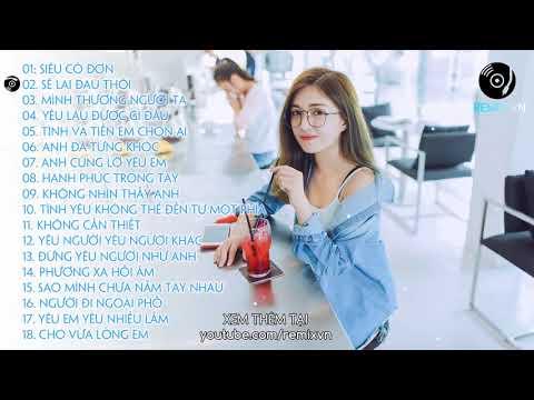Xem Việt Mix 2018 – Liên Khúc 15 Ca Khúc Nhạc Trẻ Hay Nhất Hiện Nay | LK Nhạc Trẻ Remix 2018 | P2