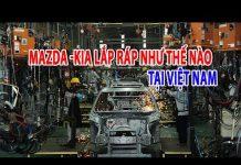 Xem Xe ô tô Mazda – Kia sản xuất lắp ráp ở Việt Nam như thế nào | Tin Xe Hơi