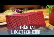 Xem [Review dạo] Trên Tai – loa Logitech X300: giá 1,5 triệu thiết kế đẹp, âm thanh lớn
